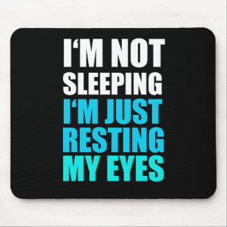 I'm Not Sleeping, I'm just Resting My Eyes Mouse Pad