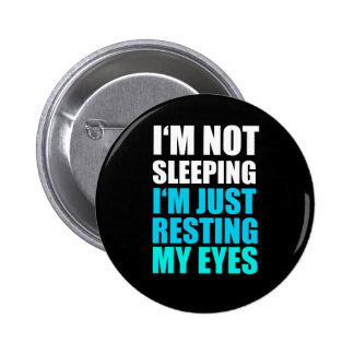 I'm Not Sleeping, I'm just Resting My Eyes Pinback Button