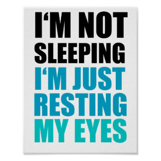 I'm Not Sleeping, I'm just Resting My Eyes Poster