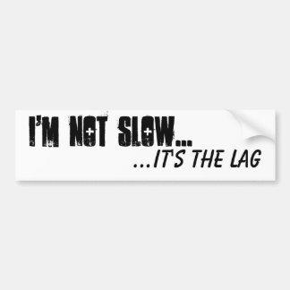 I'm not slow ... it's the lag bumper sticker