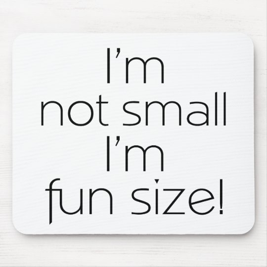 I'm Not Small, I'm Fun Size Mouse Pad