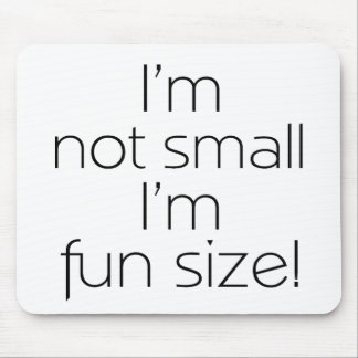 I'm Not Small, I'm Fun Size Mouse Pads