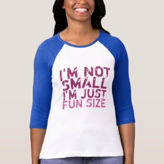 I'm Not Small, I'm Just Fun Size T-Shirt