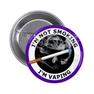 I'M NOT SMOKING I'M VAPING PINBACK BUTTON