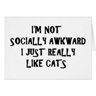 I'm Not Socially Awkward I Just Really Like Cats Card