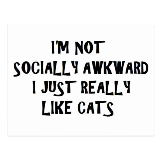 I'm Not Socially Awkward I Just Really Like Cats Postcard