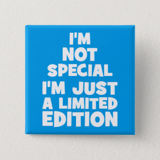 I'm Not Special, I'm Just A Limited Edition. Funny Button
