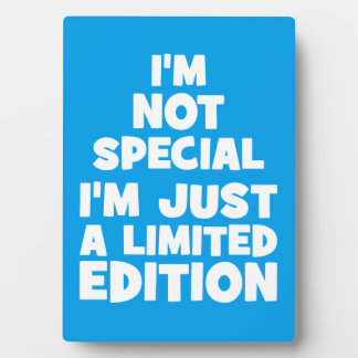 I'm Not Special, I'm Just A Limited Edition. Funny Plaque