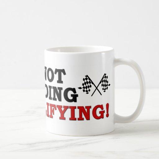 I'm Not Speeding: I'm Qualifying! Coffee Mug