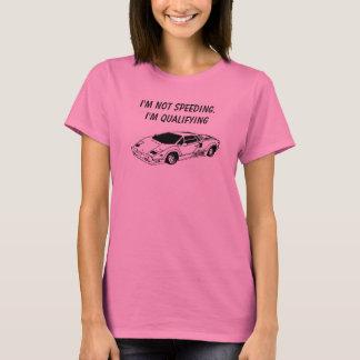 I'm not speeding. I'm qualifying T Shirt