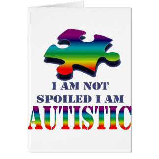 I'm not spoiled i'm autistic card