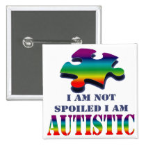 I'm not spoiled i'm autistic pinback button