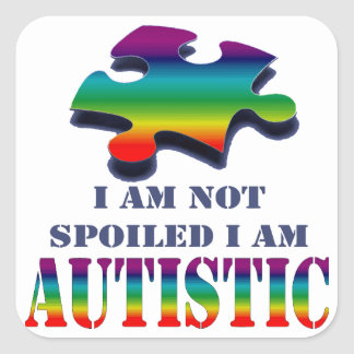 I'm not spoiled i'm autistic square sticker