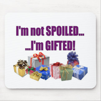I'm Not Spoiled...I'm Gifted! Mouse Pad