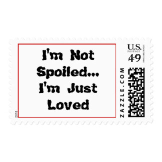 I'm Not Spoiled I'm Just Loved Postage