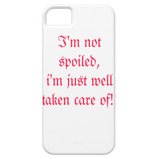 I'm not spoiled, i'm just well taken care of!! iPhone SE/5/5s case