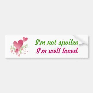 I'm not spoiled, I'm well loved. Bumper Sticker