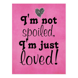 I'm not spoiled, just loved postcard