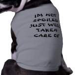 IM NOT SPOILED JUST WELL TAKEN CARE OF DOGGIE TSHIRT