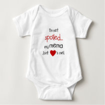 I'm Not Spoiled... My Mema Just Loves Me! Baby Bodysuit