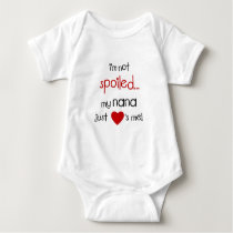 I'm Not Spoiled... My Nana Just Loves Me! Baby Bodysuit