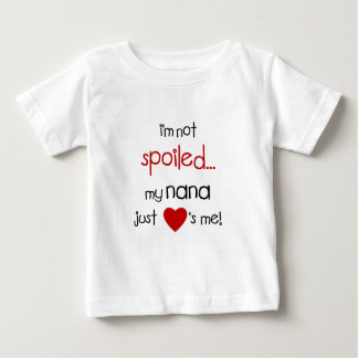 I'm Not Spoiled... My Nana Just Loves Me! Shirt