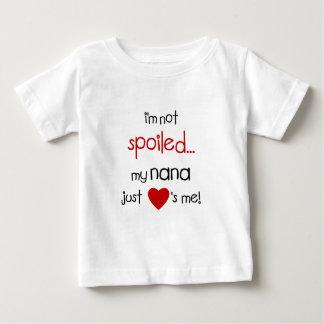 I'm Not Spoiled... My Nana Just Loves Me! Shirt