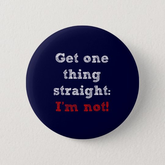 I'm Not Str8 Pinback Button