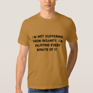 I'm not suffering from insanity, shirt