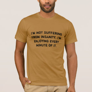 I'm not suffering from insanity, T-Shirt