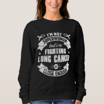 I'm Not Superwoman But I'm Fighting Lung Cancer Sweatshirt