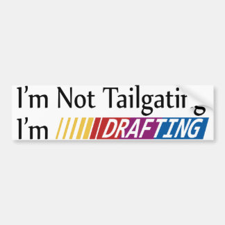 I'm Not Tailgating, Im Drafting Bumper Sticker