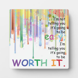 I'm Not Telling You It's Going To Be Easy... Plaque
