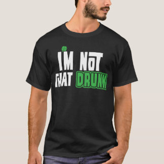 I'm not that drunk. T-Shirt