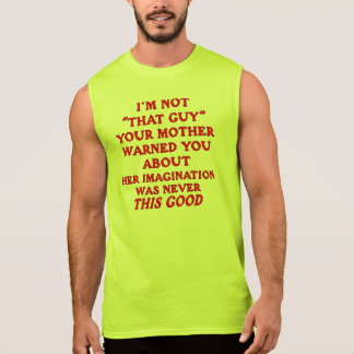 I'm Not 'That Guy' Your Mother Warned You About Tee Shirt
