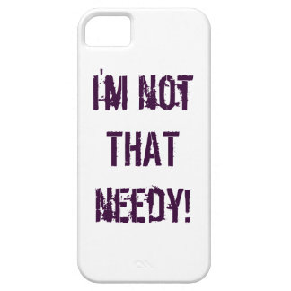 I'm not THAT needy! iPhone 5 Cover