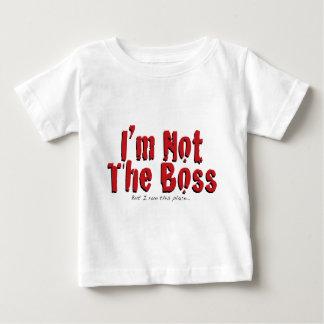 I'm not the boss, but I run this place Baby T-Shirt