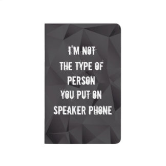 Im not the type of person you put on speaker phone journal