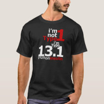 I'm Not Type 1 - I'm Type 13.1 T-Shirt