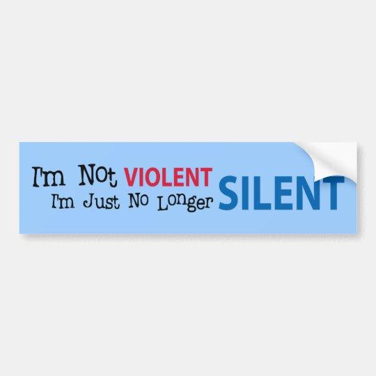 I'm not VIOLENT I'm Just No Longer SILENT Bumper Sticker
