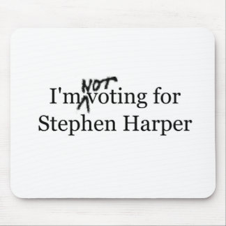 I'm not voting for Stephen Harper Mouse Pad