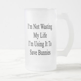 I'm Not Wasting My Life I'm Using It To Save Bunni 16 Oz Frosted Glass Beer Mug