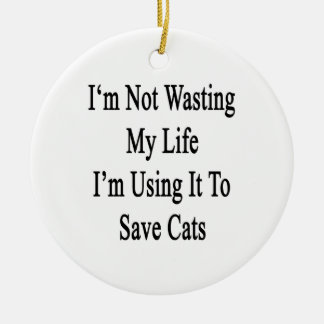 I'm Not Wasting My Life I'm Using It To Save Cats Double-Sided Ceramic Round Christmas Ornament