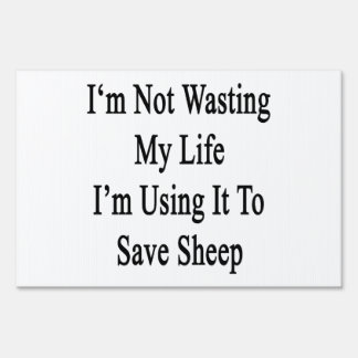 I'm Not Wasting My Life I'm Using It To Save Sheep Lawn Sign