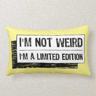 I'm not weird...I'm a Limited Edition Lumbar Pillow