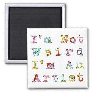 I'm not weird, I'm an artist 2 Inch Square Magnet