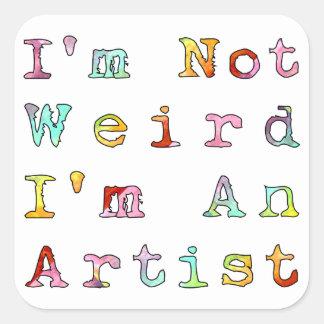 I'm not weird, I'm an artist Square Sticker