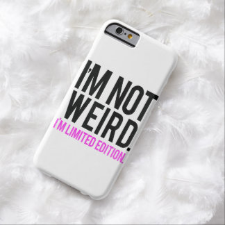 I'm not weird i'm limited edition barely there iPhone 6 case