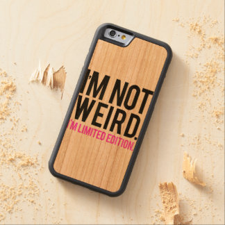 I'm not weird i'm limited edition carved® cherry iPhone 6 bumper