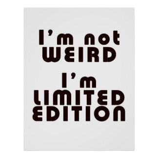 I'm Not Weird, I'm Limited Edition! : Funny Poster